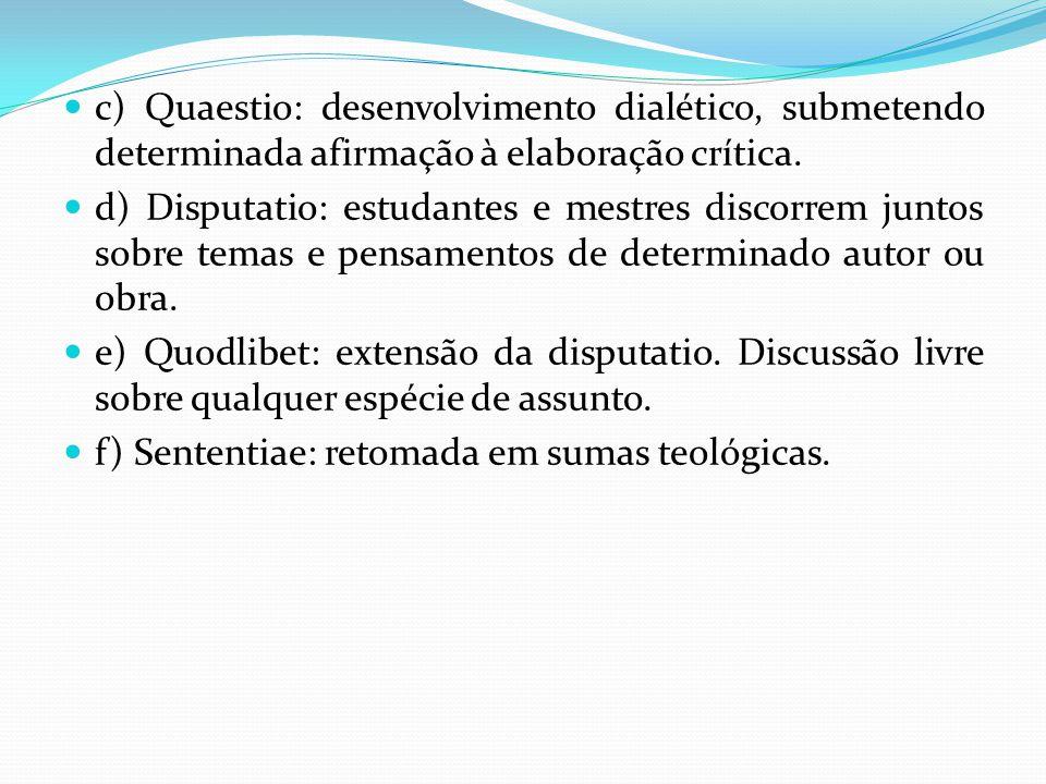 c) Quaestio: desenvolvimento dialético, submetendo determinada afirmação à elaboração crítica.