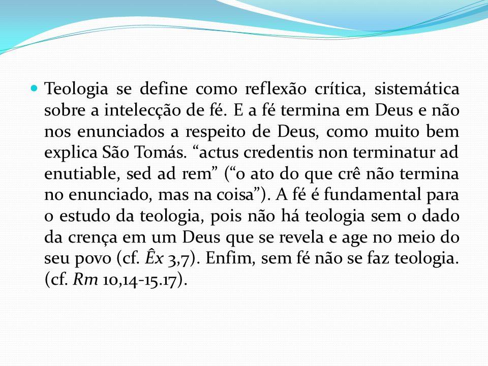 Teologia se define como reflexão crítica, sistemática sobre a intelecção de fé.
