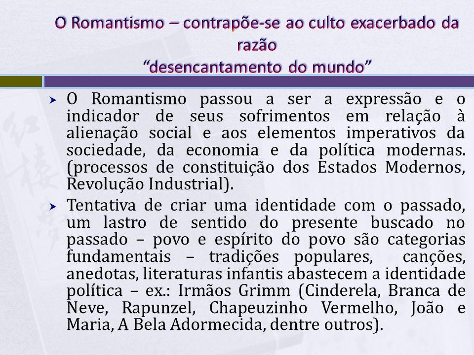 O Romantismo – contrapõe-se ao culto exacerbado da razão desencantamento do mundo