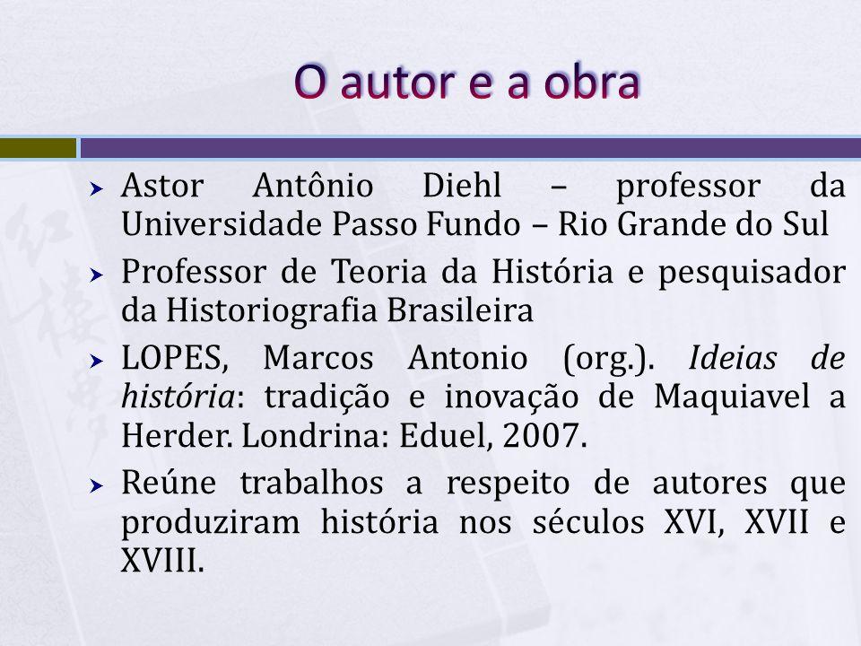 O autor e a obra Astor Antônio Diehl – professor da Universidade Passo Fundo – Rio Grande do Sul.
