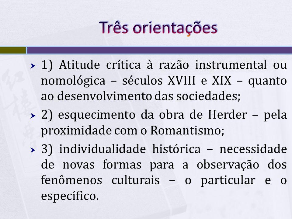 Três orientações 1) Atitude crítica à razão instrumental ou nomológica – séculos XVIII e XIX – quanto ao desenvolvimento das sociedades;