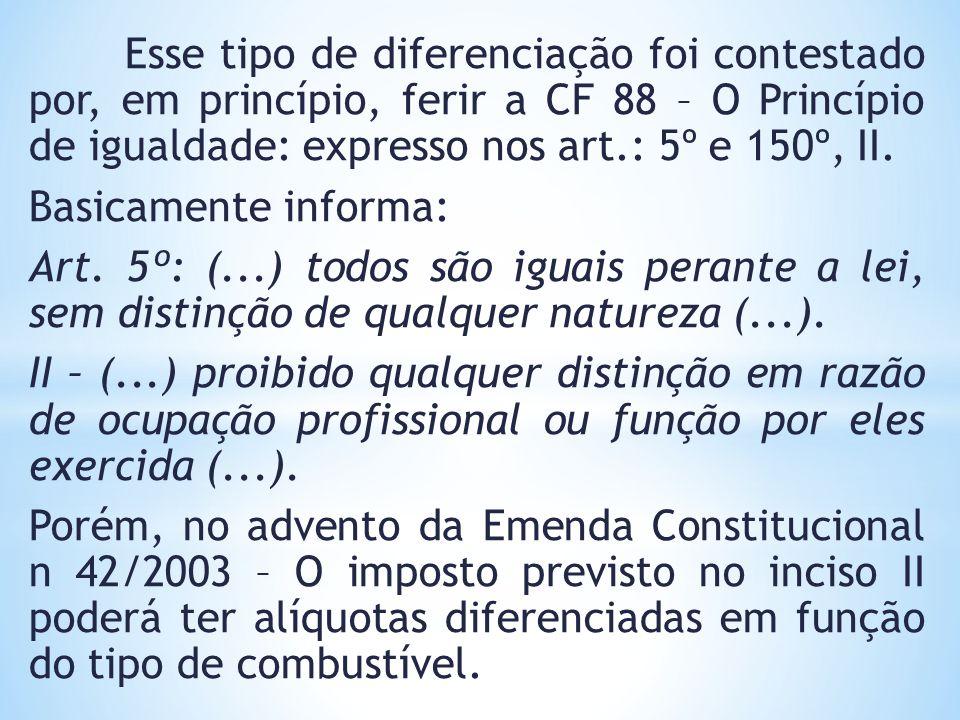 Esse tipo de diferenciação foi contestado por, em princípio, ferir a CF 88 – O Princípio de igualdade: expresso nos art.: 5º e 150º, II.