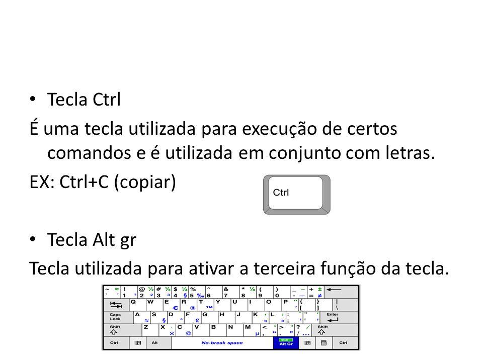 Tecla Ctrl É uma tecla utilizada para execução de certos comandos e é utilizada em conjunto com letras.