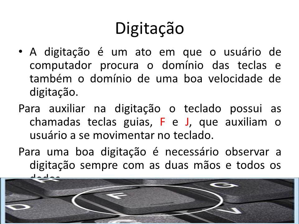 Digitação A digitação é um ato em que o usuário de computador procura o domínio das teclas e também o domínio de uma boa velocidade de digitação.