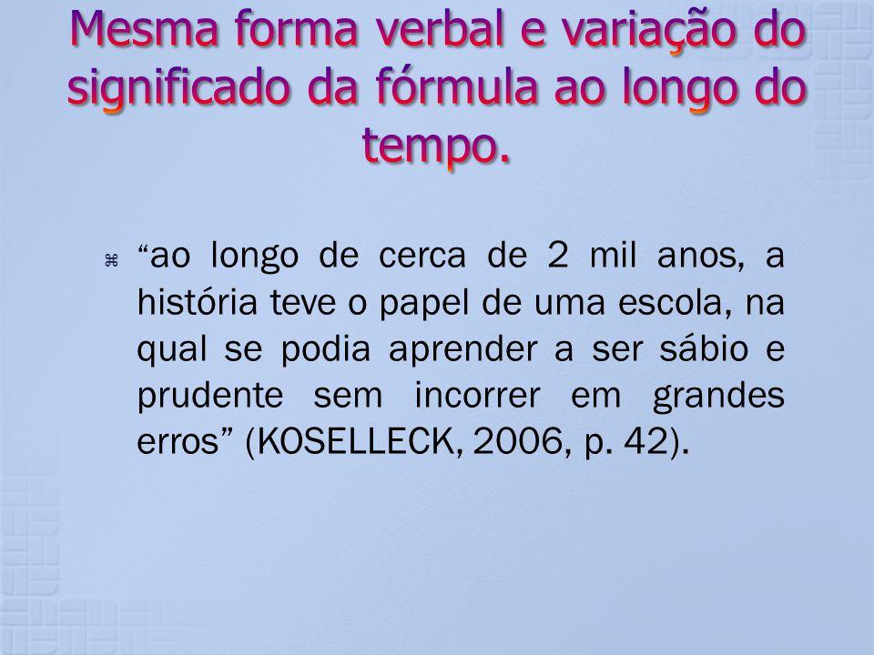 Mesma forma verbal e variação do significado da fórmula ao longo do tempo.