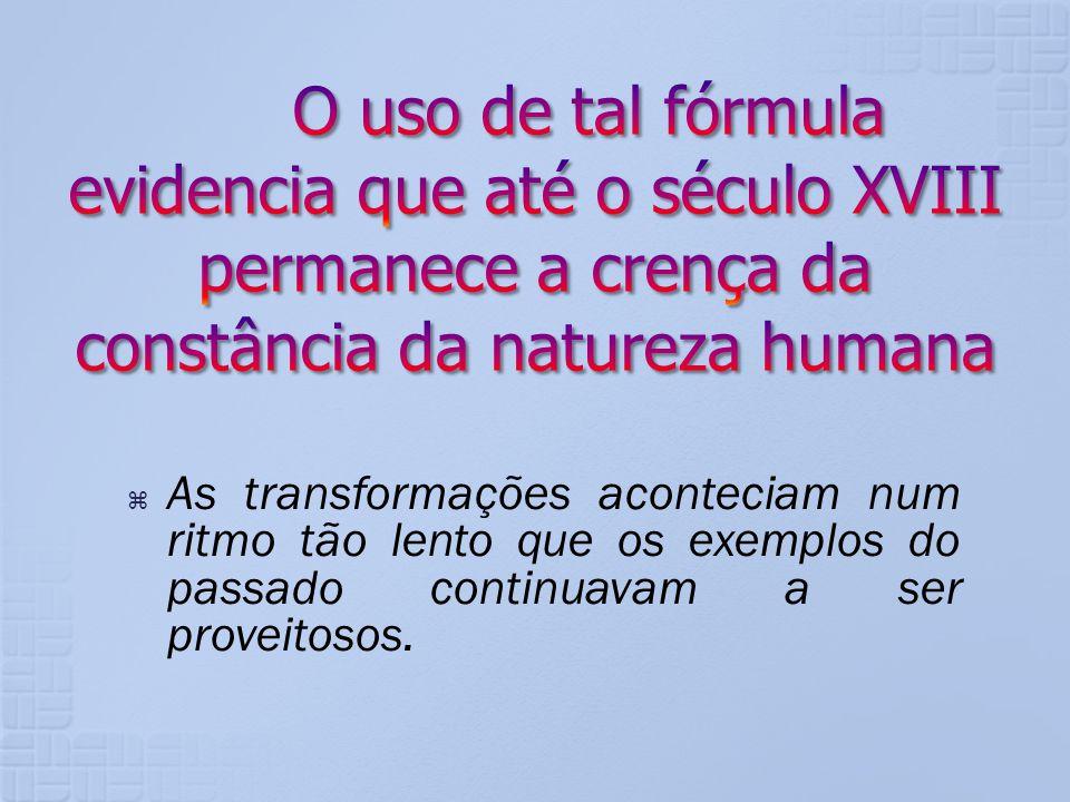 O uso de tal fórmula evidencia que até o século XVIII permanece a crença da constância da natureza humana