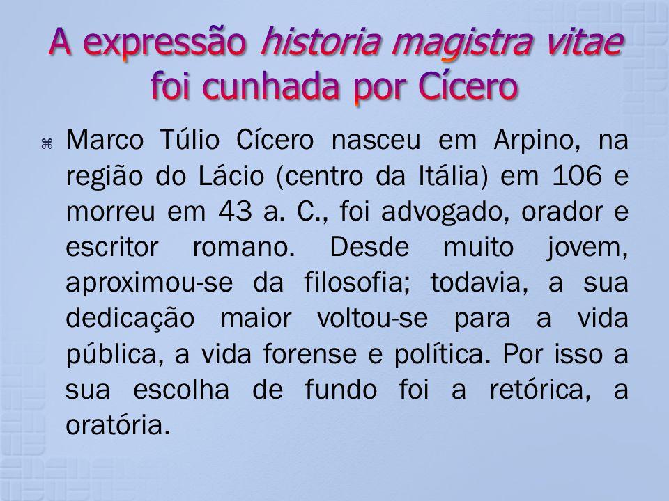 A expressão historia magistra vitae foi cunhada por Cícero