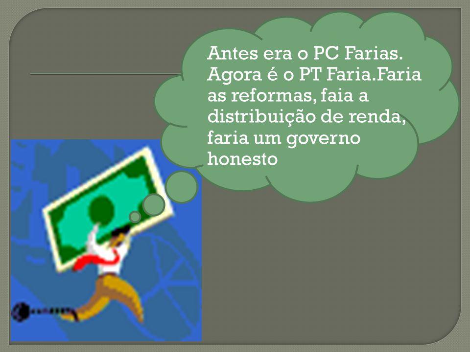 Antes era o PC Farias. Agora é o PT Faria