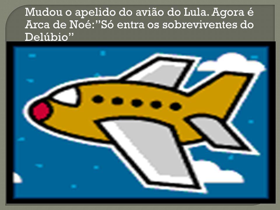 Mudou o apelido do avião do Lula