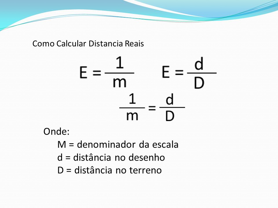 M = denominador da escala d = distância no desenho