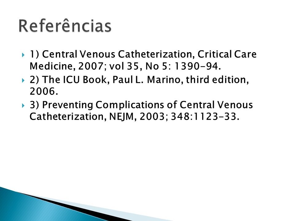 Referências 1) Central Venous Catheterization, Critical Care Medicine, 2007; vol 35, No 5: 1390-94.