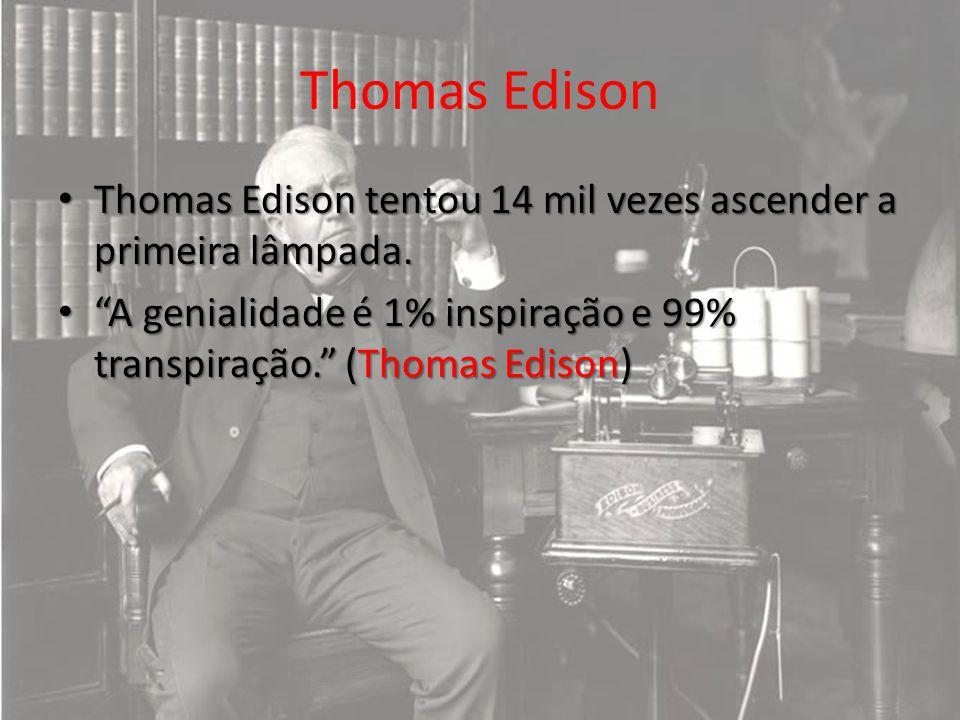 Thomas Edison Thomas Edison tentou 14 mil vezes ascender a primeira lâmpada.