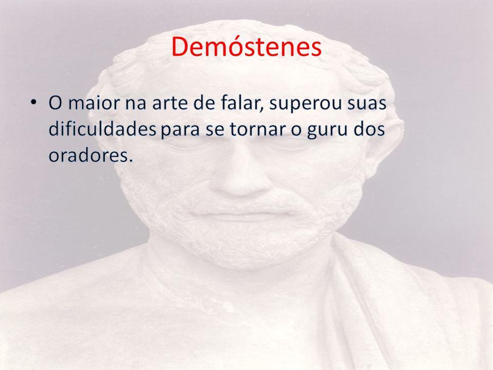 Demóstenes O maior na arte de falar, superou suas dificuldades para se tornar o guru dos oradores.