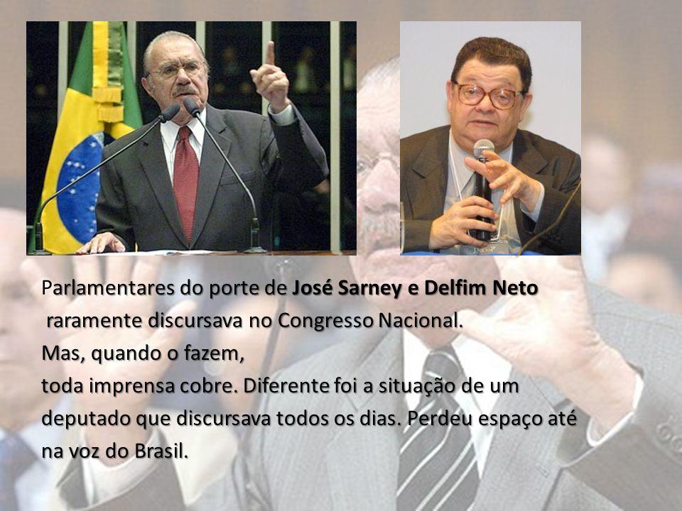 Parlamentares do porte de José Sarney e Delfim Neto raramente discursava no Congresso Nacional.