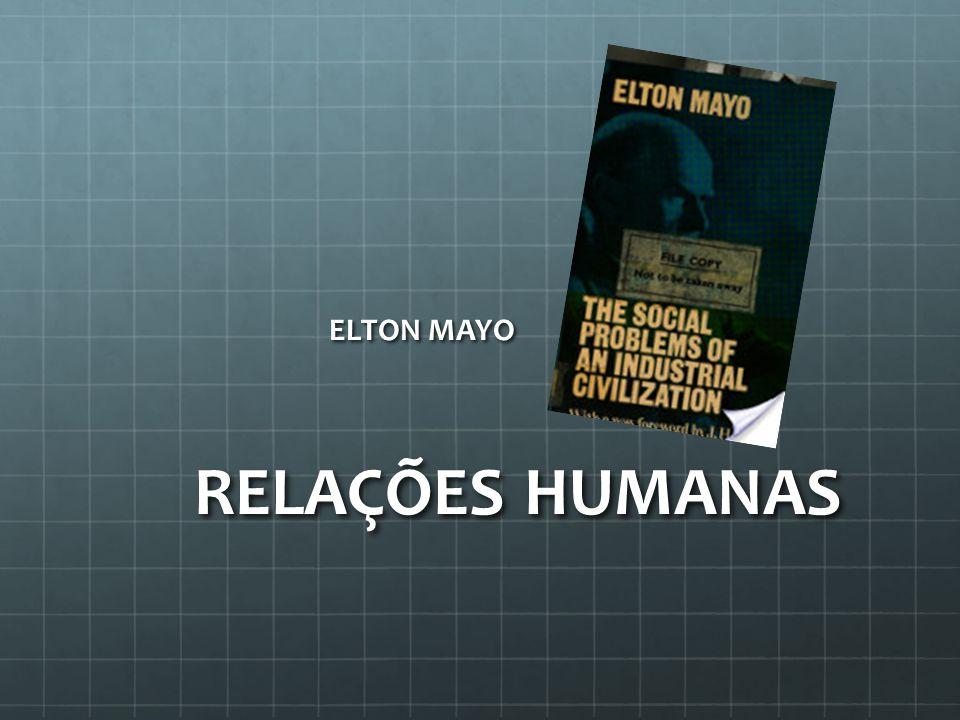 ELTON MAYO RELAÇÕES HUMANAS