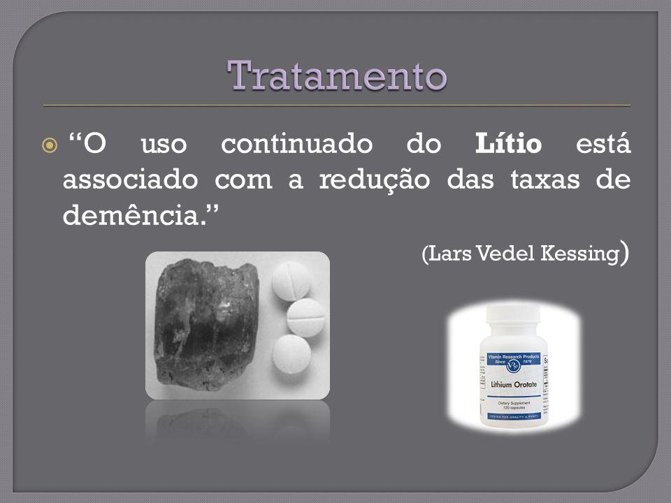 Tratamento O uso continuado do Lítio está associado com a redução das taxas de demência. (Lars Vedel Kessing)