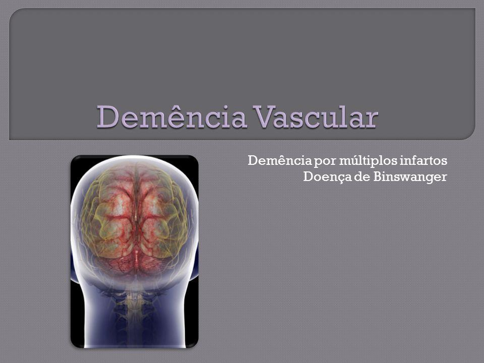 Demência por múltiplos infartos Doença de Binswanger