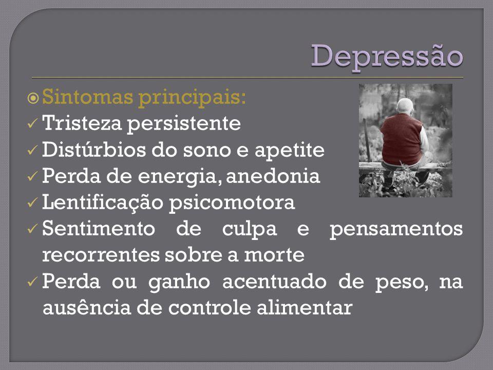 Depressão Sintomas principais: Tristeza persistente