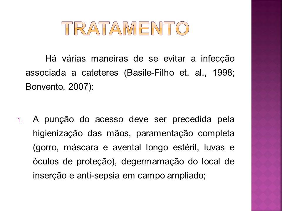 TRATAMENTO Há várias maneiras de se evitar a infecção associada a cateteres (Basile-Filho et. al., 1998; Bonvento, 2007):