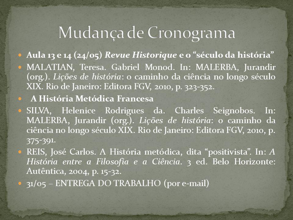 Mudança de Cronograma Aula 13 e 14 (24/05) Revue Historique e o século da história