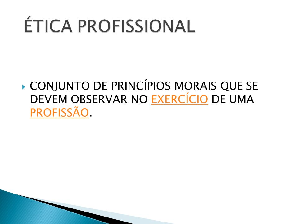 ÉTICA PROFISSIONAL CONJUNTO DE PRINCÍPIOS MORAIS QUE SE DEVEM OBSERVAR NO EXERCÍCIO DE UMA PROFISSÃO.