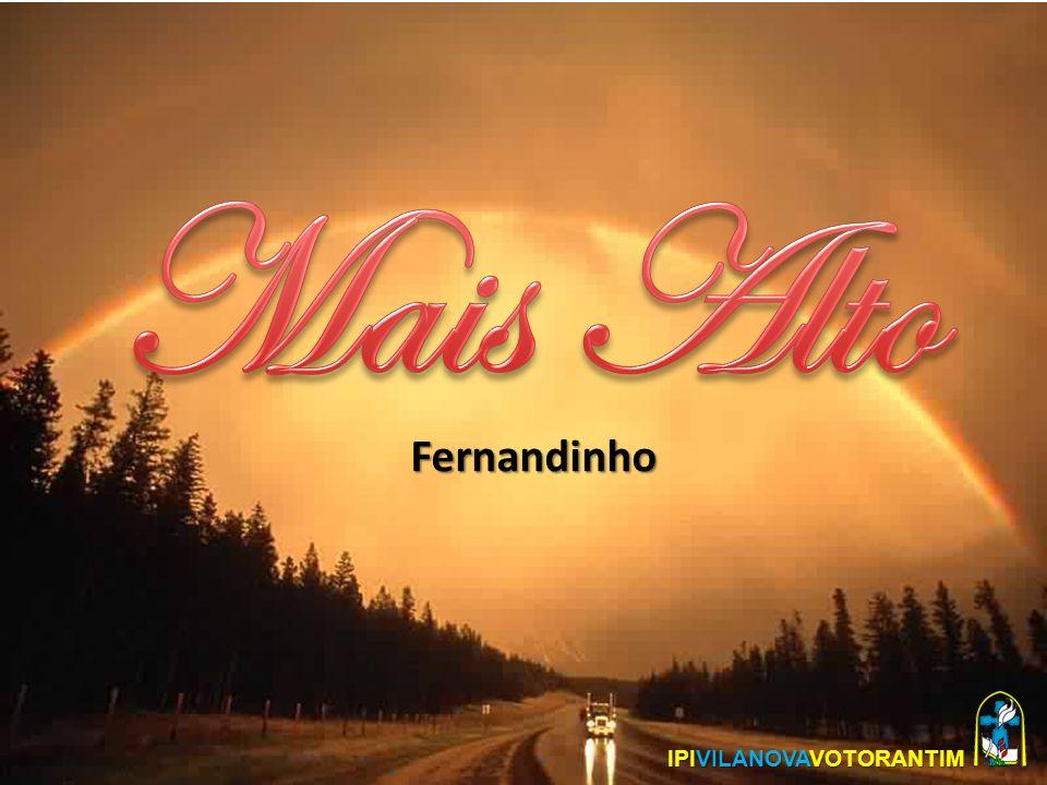 Mais Alto Fernandinho IPIVILANOVAVOTORANTIM