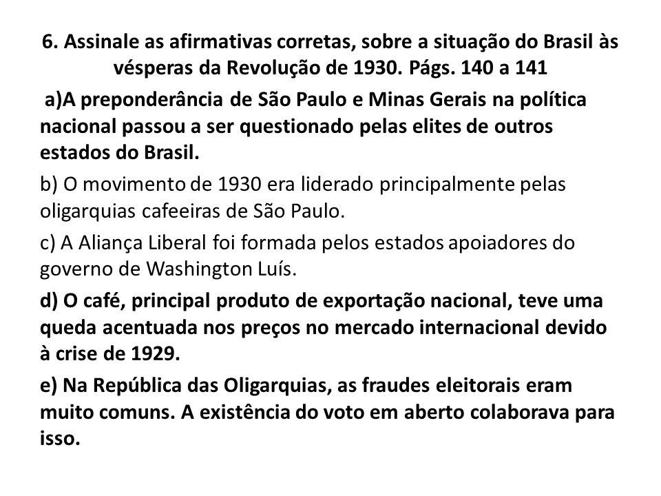 6. Assinale as afirmativas corretas, sobre a situação do Brasil às vésperas da Revolução de 1930.