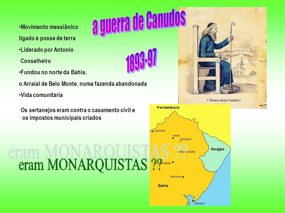 eram MONARQUISTAS a guerra de Canudos 1893-97 Movimento messiânico