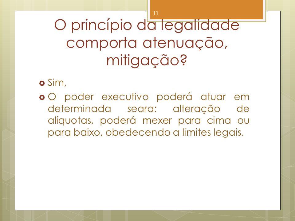 O princípio da legalidade comporta atenuação, mitigação