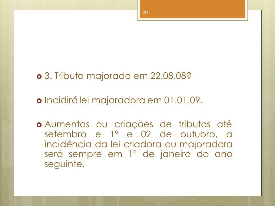 3. Tributo majorado em 22.08.08 Incidirá lei majoradora em 01.01.09.
