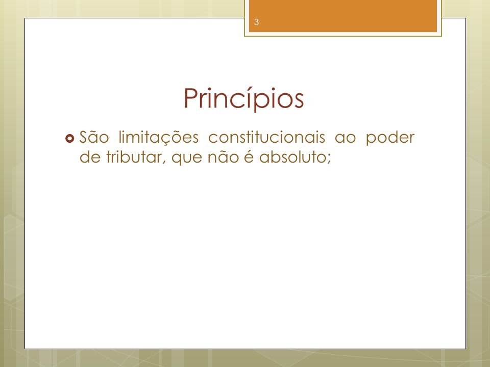 Princípios São limitações constitucionais ao poder de tributar, que não é absoluto;