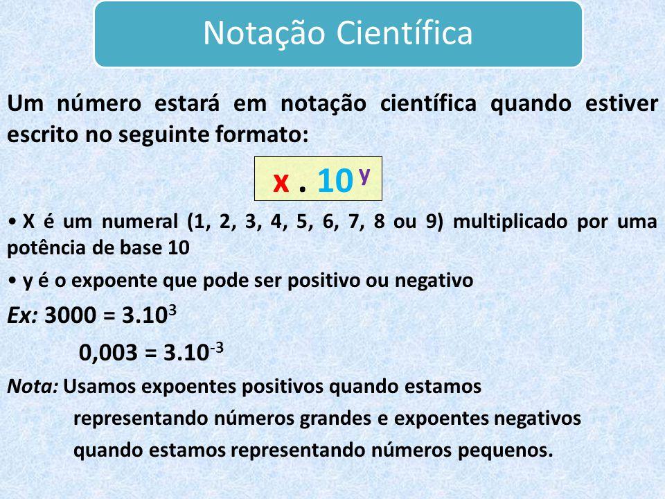 Notação Científica Um número estará em notação científica quando estiver escrito no seguinte formato: