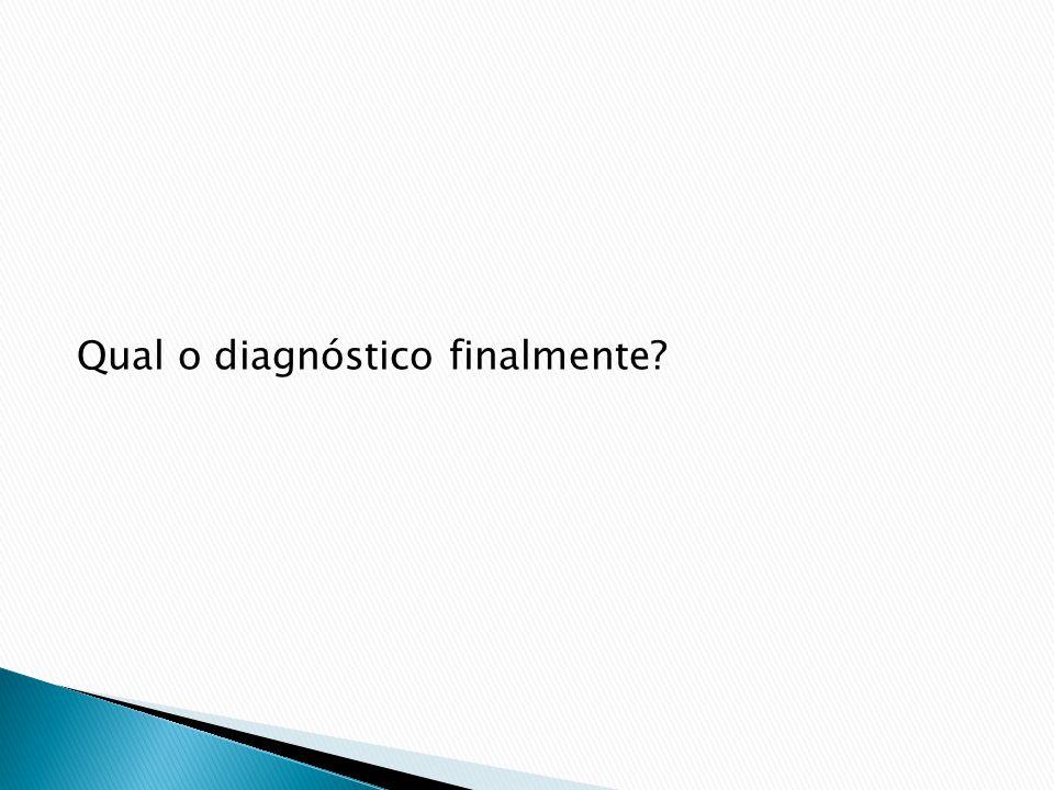 Qual o diagnóstico finalmente