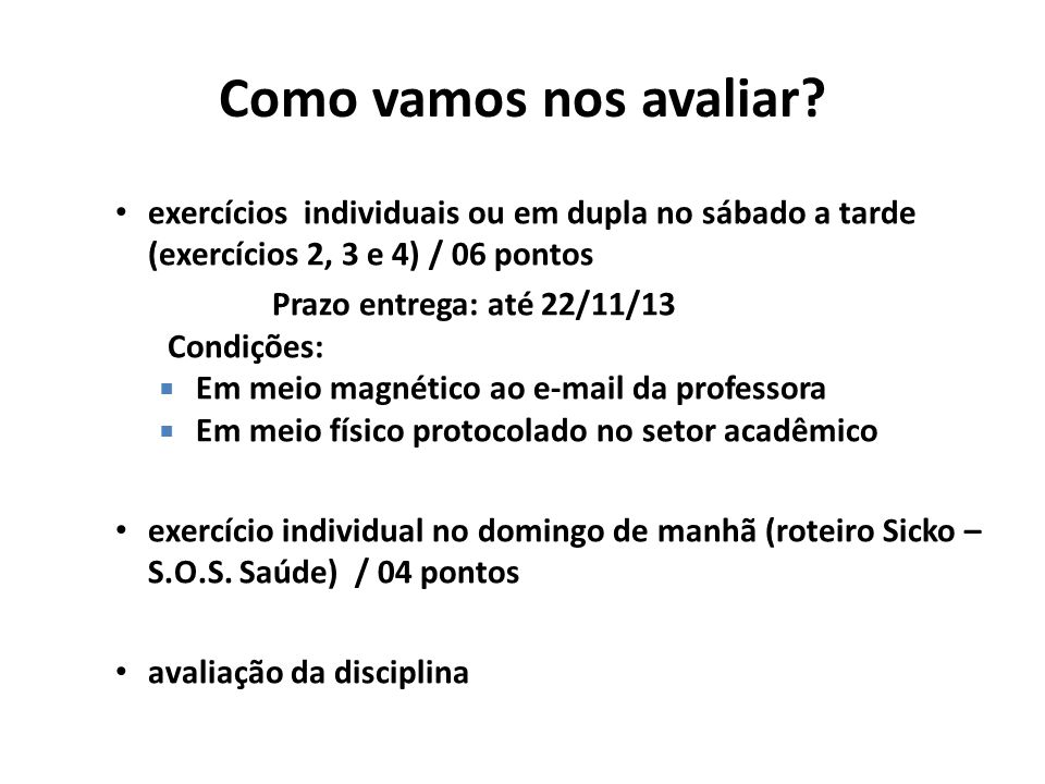 Como vamos nos avaliar exercícios individuais ou em dupla no sábado a tarde (exercícios 2, 3 e 4) / 06 pontos.