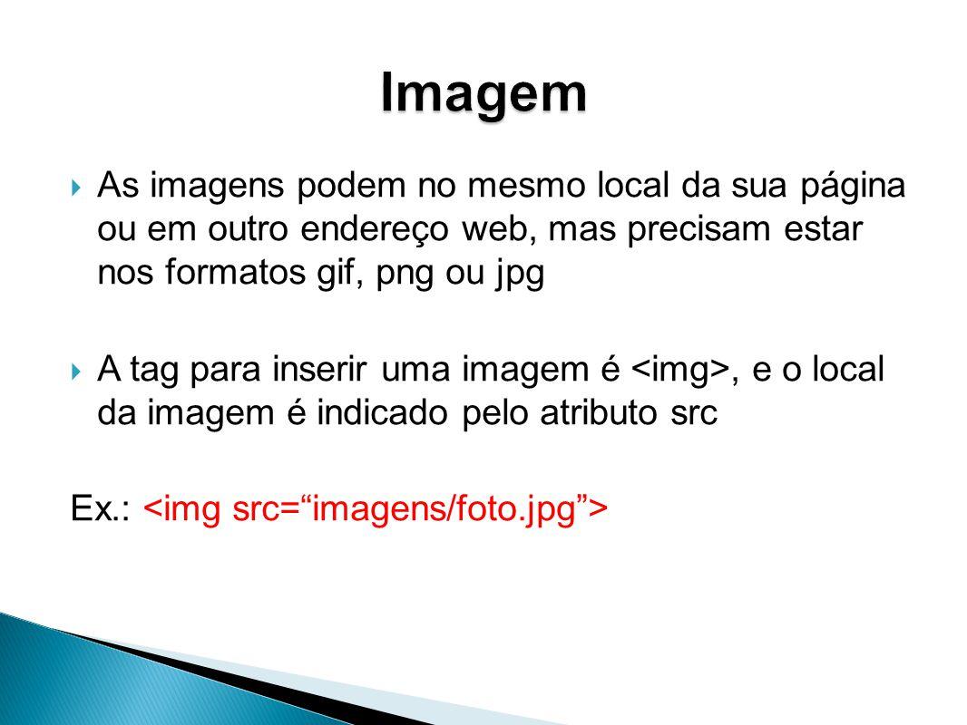 Imagem As imagens podem no mesmo local da sua página ou em outro endereço web, mas precisam estar nos formatos gif, png ou jpg.