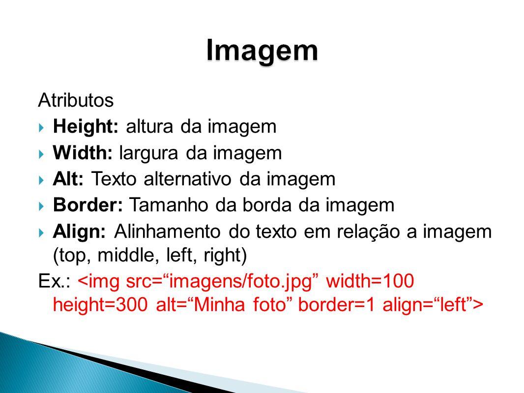 Imagem Atributos Height: altura da imagem Width: largura da imagem
