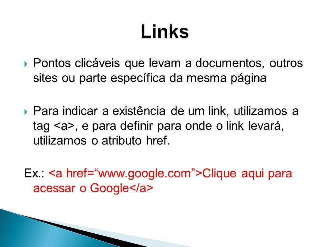 Links Pontos clicáveis que levam a documentos, outros sites ou parte específica da mesma página.