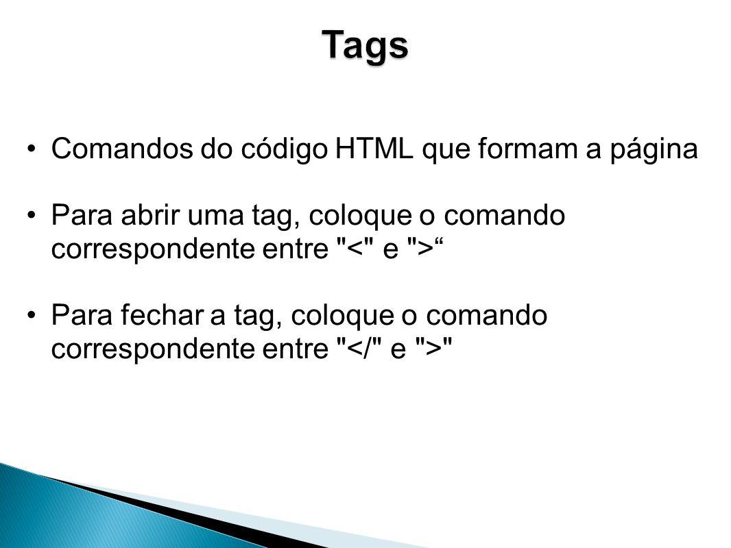 Tags Comandos do código HTML que formam a página