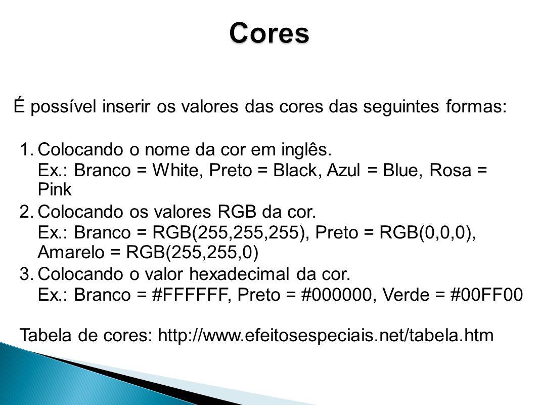 Cores É possível inserir os valores das cores das seguintes formas: