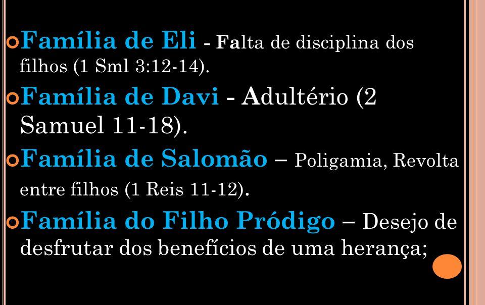 Família de Eli - Falta de disciplina dos filhos (1 Sml 3:12-14).