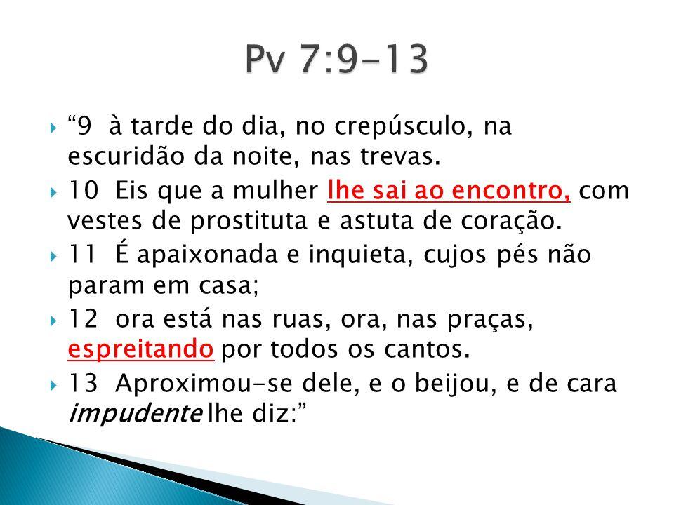 Pv 7:9-13 9 à tarde do dia, no crepúsculo, na escuridão da noite, nas trevas.