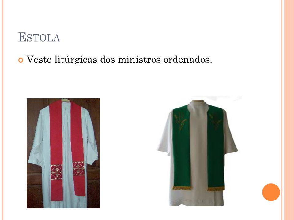 Estola Veste litúrgicas dos ministros ordenados.