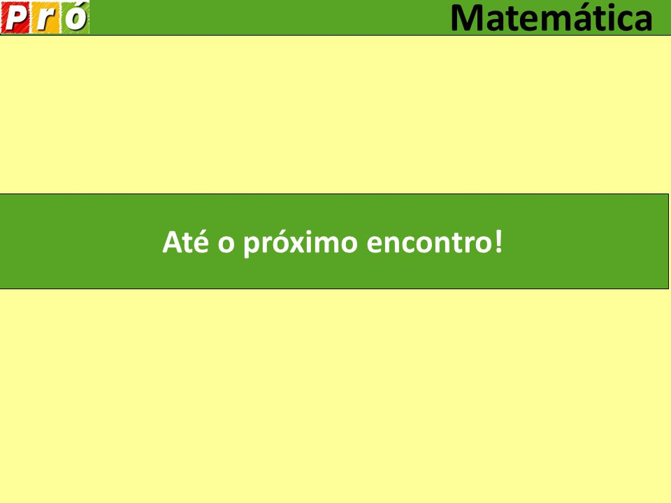 Matemática Até o próximo encontro!