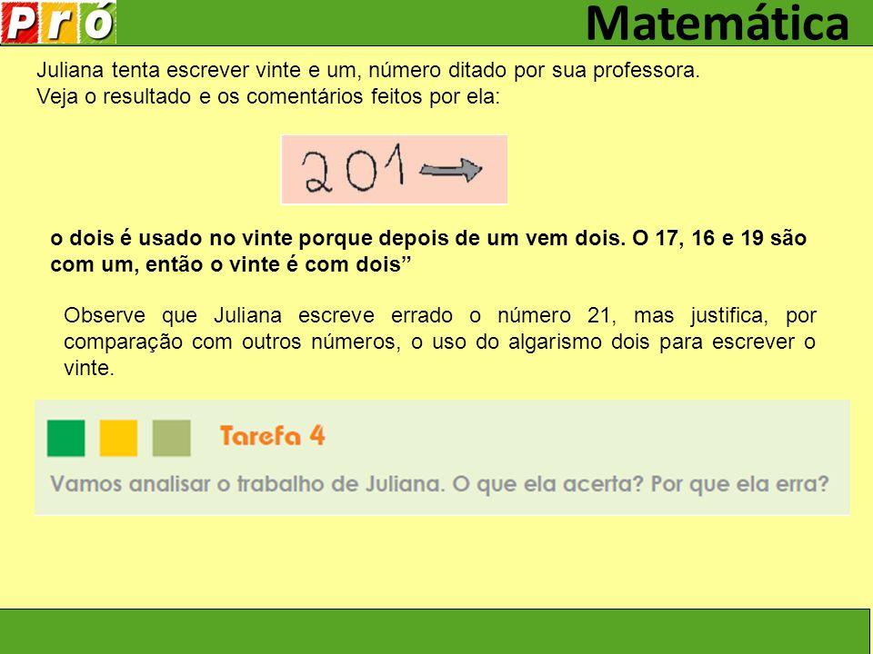 Matemática Juliana tenta escrever vinte e um, número ditado por sua professora. Veja o resultado e os comentários feitos por ela:
