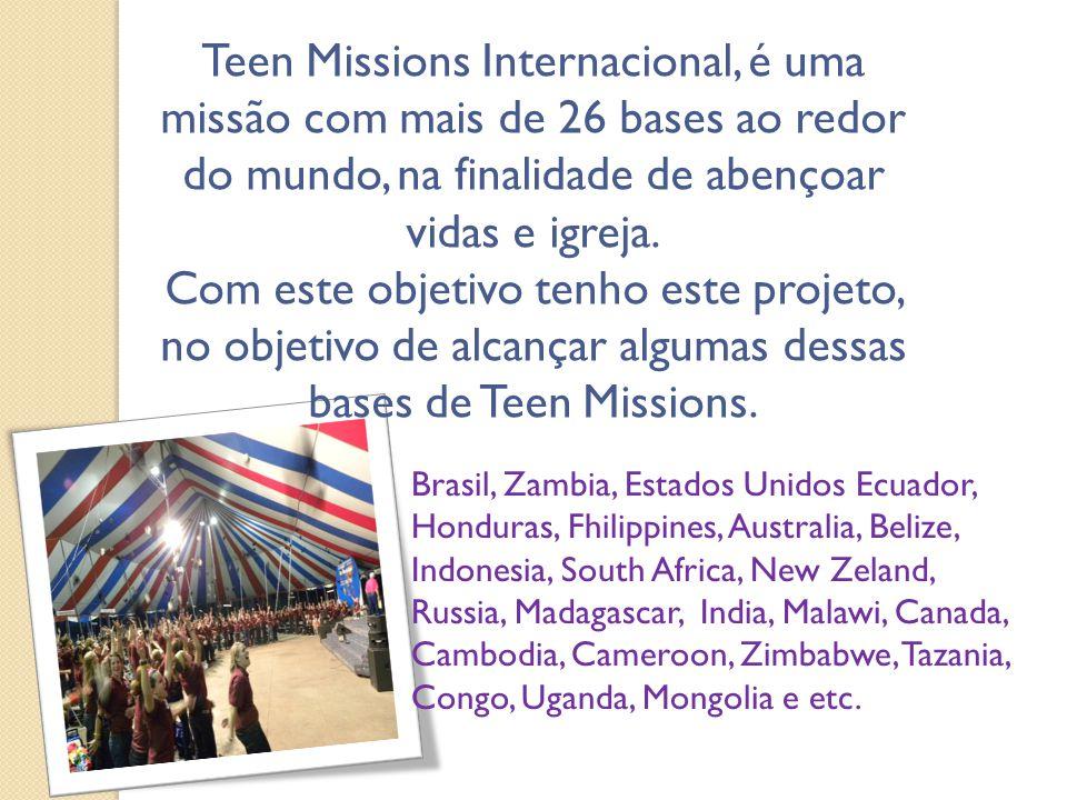 Teen Missions Internacional, é uma missão com mais de 26 bases ao redor do mundo, na finalidade de abençoar vidas e igreja.