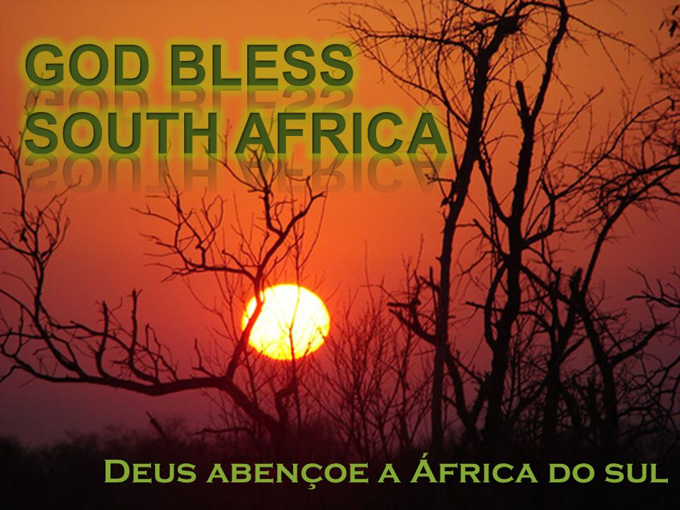 GOD BLESS SOUTH AFRICA Deus abençoe a África do sul