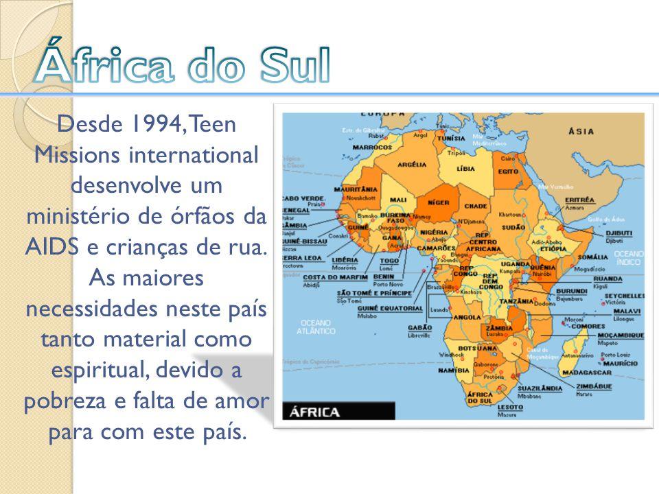 África do Sul Desde 1994, Teen Missions international desenvolve um ministério de órfãos da AIDS e crianças de rua.