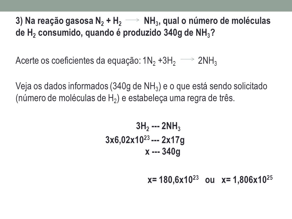 3) Na reação gasosa N2 + H2 NH3, qual o número de moléculas de H2 consumido, quando é produzido 340g de NH3
