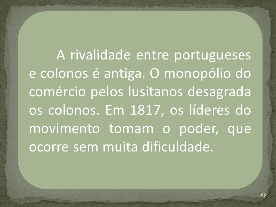 A rivalidade entre portugueses e colonos é antiga