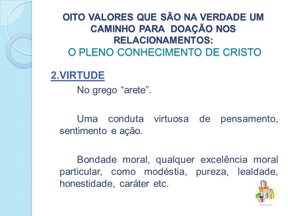 2.Virtude Uma conduta virtuosa de pensamento, sentimento e ação.